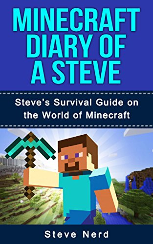 MINECRAFT: Diary of a Steve (Book 1) - Steve's Survival Guide on the World  of Minecraft (An Unofficial Minecraft Book for Kids)