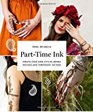 Part-Time Ink: 50 DIY temporary tattoos and henna tutorials for festivals, parties, and just for fun