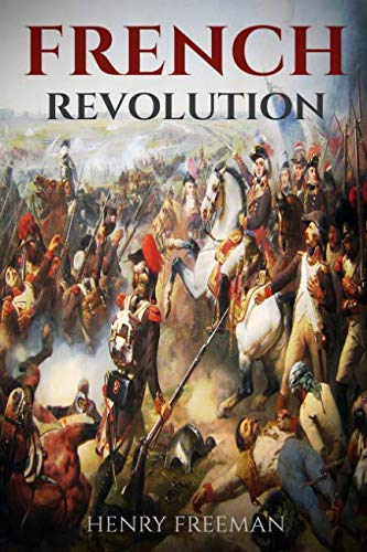 French Revolution: A History From Beginning to End (One Hour History) (Volume 1)