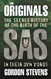 The Originals: The Secret History of the Birth of the SAS: In Their Own Words