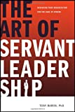 The Art of Servant Leadership: Designing Your Organization for the Sake of Others