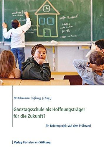 Ganztagsschule als Hoffnungsträger für die Zukunft?: Ein Reformprojekt auf dem Prüfstand