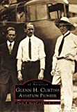 img - for Glenn H. Curtiss: Aviation Pioneer (Images of Aviation) book / textbook / text book