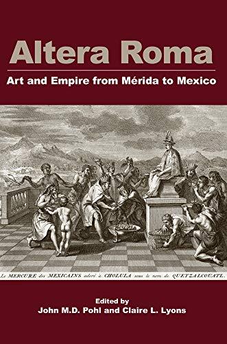 Altera Roma: Art and Empire from Mérida to Mexico (Monographs) ()