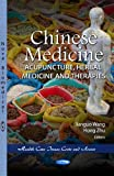 Chinese Medicine: Acupuncture, Herbal Medicine and Therapies (Health Care Issues, Costs and Access: China in the 21st Century)