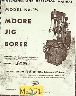 Moore No 1 12 Jig Borer Operations Maintenance And Parts Manual