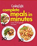 COOKING LIGHT : COMPLETE MEALS IN MINUTES - OVER 700 GREAT RECIPES