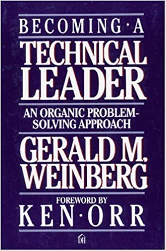 Becoming a Technical Leader: An Organic Problem-solving Approach by Weinberg, GM (1987)