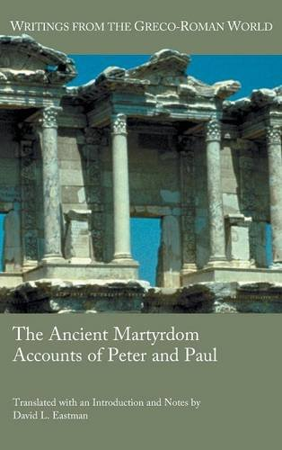 The Primitive Martyrdom Accounts of Peter and Paul (Writings from the Greco-Roman World)