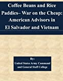 war of the coffee bean - Coffee Beans and Rice Paddies– War on the Cheap: American Advisors in El Salvador and Vietnam