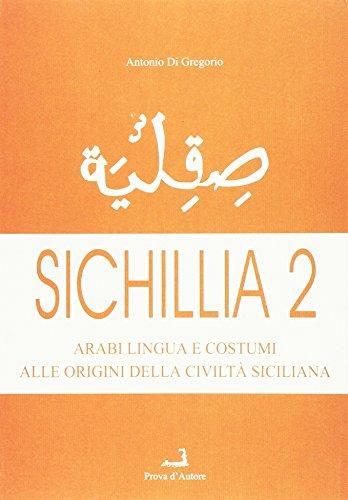 Sichillia 2: Arabi, lingua e costumi alle origini della civiltà siciliana (Biblioteca moderna Prova d'autore) (Italian ()