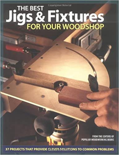 The Best Jigs And Fixtures For Your Workshop 10 Projects