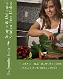 Simple and Delicous Gluten Free Dishes, Jennifer Smits, 1479270296