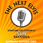 The Next Elvis: Searching for Stardom at Sun Records | Barbara Barnes Sims