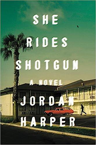 e4f5ac898acf26 Amazon.com  She Rides Shotgun  A Novel (9780062394408)  Jordan Harper  Books
