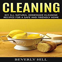 Cleaning: DIY Natural Homemade Cleaning Recipes for a Safe and Friendly Home