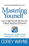Mastering Yourself, How To Align Your Life With Your True Calling & Reach Your Full Potential