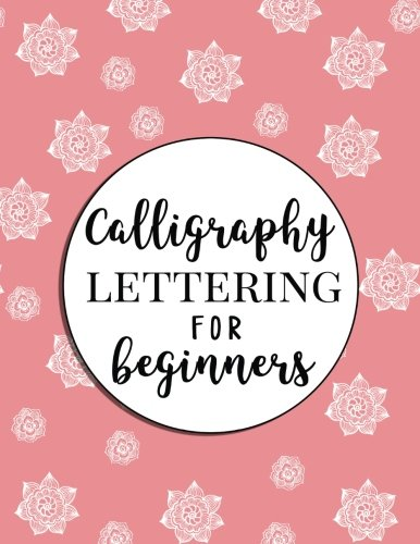 Calligraphy Lettering for Beginners: Ultimate Calligraphy Workbook and Guide to Learn Hand Lettering and Brush Lettering - Everything You Need to Know ... (Calligraphy Kit for Starters) (Volume 1)