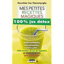 Mes petites recettes magiques 100% jus détox : Antioxydant, énergisant, ventre plat : 100 recettes de jus de légumes aux fruits ou mixtes pour votre santé
