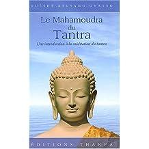 Le Mahamoudra du Tantra: Une introduction à la méditation du tantra