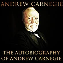 The Autobiography of Andrew Carnegie Audiobook by Andrew Carnegie Narrated by Kevin Theis