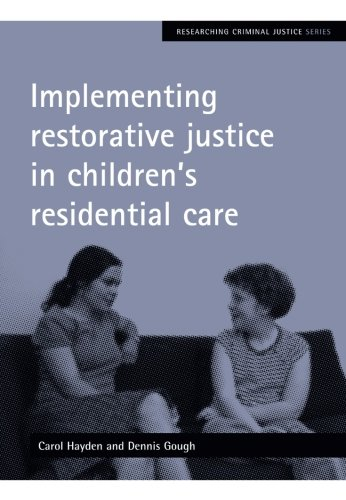 Implementing Restorative Justice in Children's Residential Care (Researching Criminal Justice Series)
