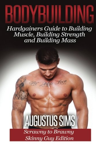 Bodybuilding: Hardgainers Guide to Building Muscle, Building Strength and Building Mass - Scrawny to Brawny Skinny Guys Edition Paperback – March 23, 2015