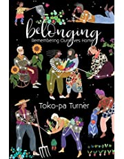 Belonging: Remembering Ourselves Home
