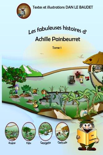 Les fabuleuses histoires d'Achille Painbeurret Tome 1 (Les fabuleuses histoires des Puzzibees) (Volume 1) (French Edition) pdf epub