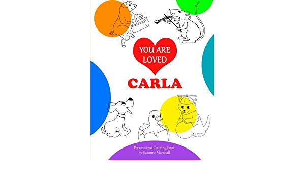 You Are Loved, Carla: Personalized Book & Coloring Book (Positive Coloring  Pages, Personalized Coloring Books, Valentine Gifts For Kids, Gifts For  Kids): Marshall, Suzanne: 9781514822517: Amazon.com: Books