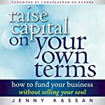 Raise Capital on Your Own Terms: How to Fund Your Business Without Selling Your Soul | Jenny Kassan