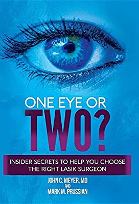 One Eye or Two?: Insider Secrets to Help You Choose the Right Lasik Surgeon