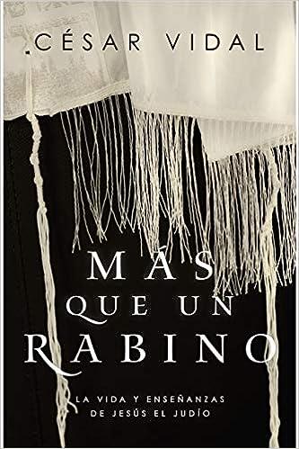 Más Que Un Rabino: La Vida Y Enseñanzas de Jesús El Judío: Amazon ...