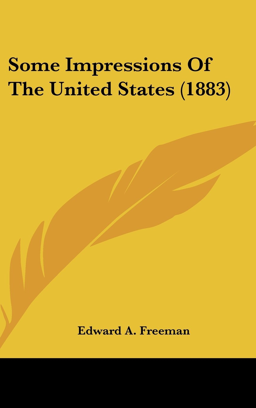 Read Online Some Impressions Of The United States (1883) pdf epub
