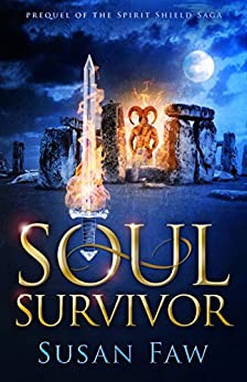 Soul Survivor (Prequel of The Spirit Shield Saga) Novella : Soul Survivor: Prequel to The Spirit Shield Saga by [Faw, Susan]