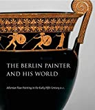 img - for The Berlin Painter and His World: Athenian Vase-Painting in the Early Fifth Century B.C. book / textbook / text book