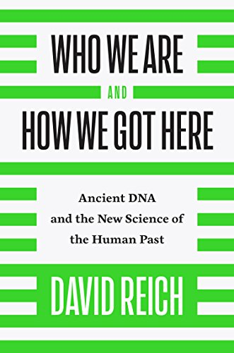 Who We Are and How We Got Here: Ancient DNA and the New Science of the Human Past David New Book