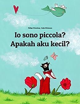 Io sono piccola? Apakah aku kecil?: Libro illustrato per bambini: italiano-indonesiano (Edizione bilingue) (Italian Edition) by [Winterberg, Philipp]