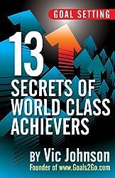 Goal Setting: 13 Secrets of World Class Achievers (English Edition)