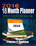 2016 18 Month Planner: 2016 thru June 2017 18 Month Planner. Plan your activities 2 ways with monthly calendar pages, or on daily log.
