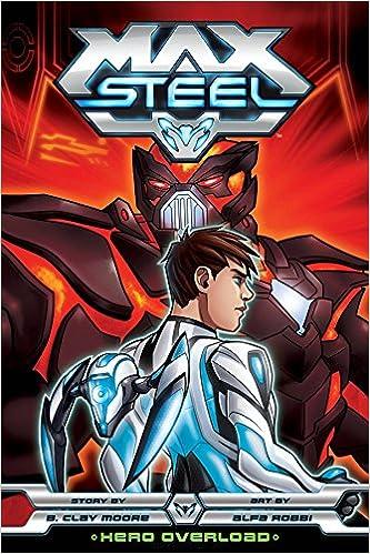 Amazon.com: Max Steel, Vol. 2: Hero Overload (9781421557267): B. Clay Moore, Alfa Robbi, Albert Carreres: Books