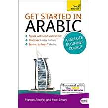 Get Started in Arabic Absolute Beginner Course: The essential introduction to reading, writing, speaking and understanding a new language