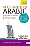 Get Started in Arabic Absolute Beginner Course: (Book and audio support) The essential introduction to reading, writing, speaking and understanding a new language (Teach Yourself)