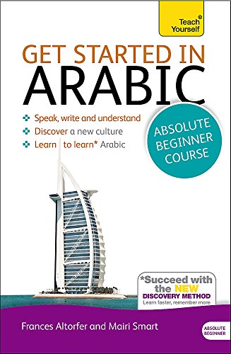 Get Started in Arabic Absolute Beginner Course: The essential introduction to reading, writing, speaking and understanding a new language (Teach Yourself)