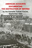 American Accounts Documenting the Destruction of Smyrna by the Kemalist Turkish Forces, September 1922