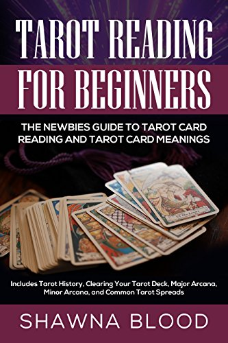 Tarot Reading for Beginners: The Newbies Guide to Tarot Card Reading and Tarot Card Meanings