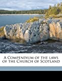 A Compendium of the Laws of the Church of Scotland, Walter Steuart, 1149314826