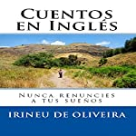 Cuentos en Inglés: Nunca Renuncies a Tus Sueños [Stories in English: Never Give Up Your Dreams] | Irineu De Oliveira Jnr