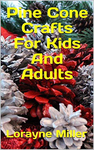Pinecone Crafts For Kids and Adults by [Miller, Lorayne]