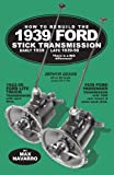 How to Rebuild the 1939 FORD Stick Transmission, Max Navarro, 0615320104